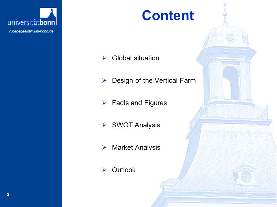 Content  Global situation  Design of the Vertical Farm  Facts and Figures  SWOT Analysis  Market Analysis  Outlook 2 c.banerjee@ilr.uni-bonn.de