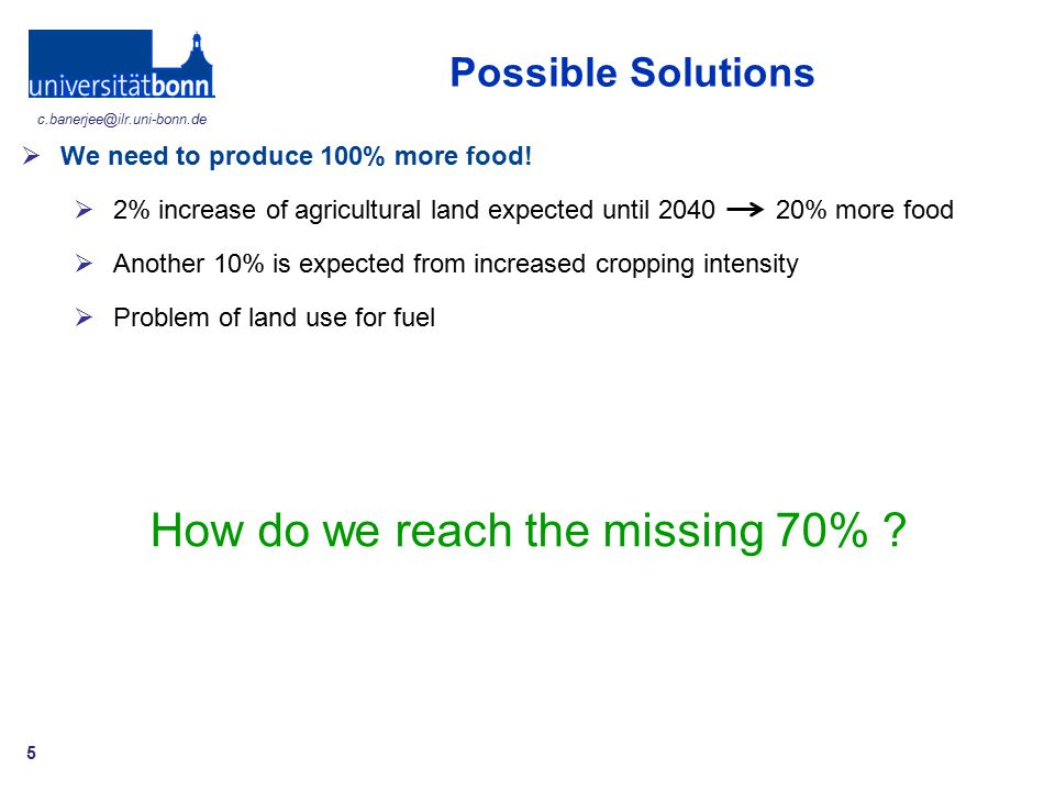 c.banerjee@ilr.uni-bonn.de Possible Solutions 5  We need to produce 100% more food.