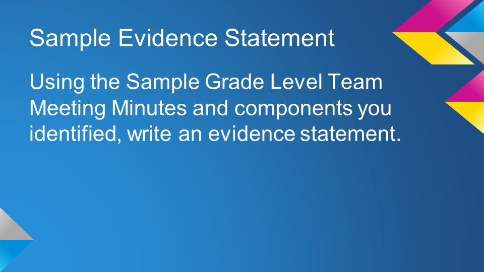 Sample Evidence Statement Using the Sample Grade Level Team Meeting Minutes and components you identified, write an evidence statement.