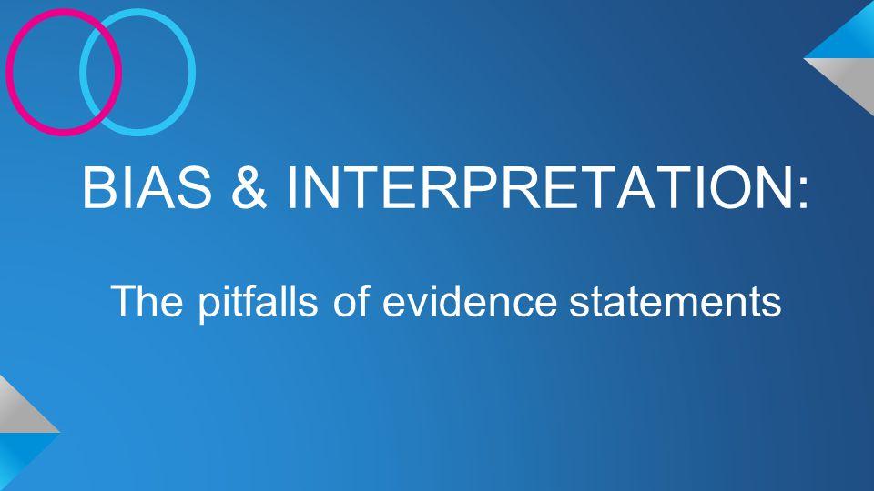 BIAS & INTERPRETATION: The pitfalls of evidence statements