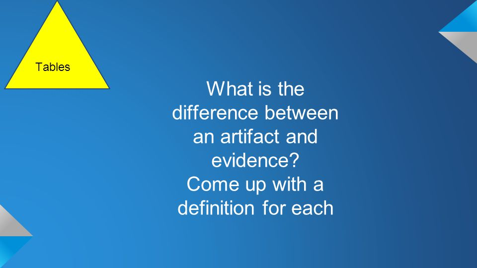 What is the difference between an artifact and evidence Come up with a definition for each Tables