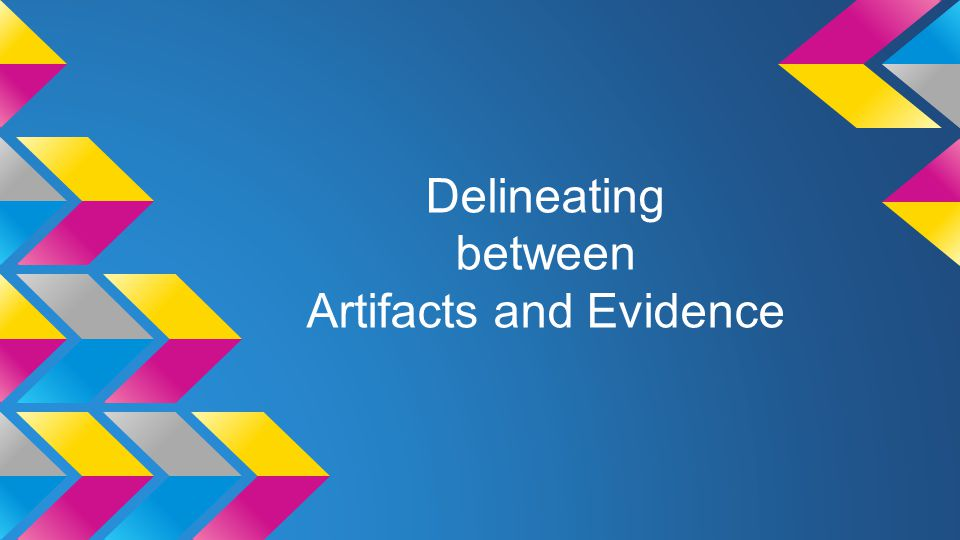 Delineating between Artifacts and Evidence