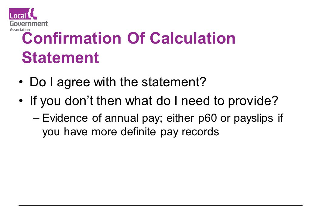 Confirmation Of Calculation Statement Do I agree with the statement? If you don't then what do I need to provide? –Evidence of annual pay; either p60