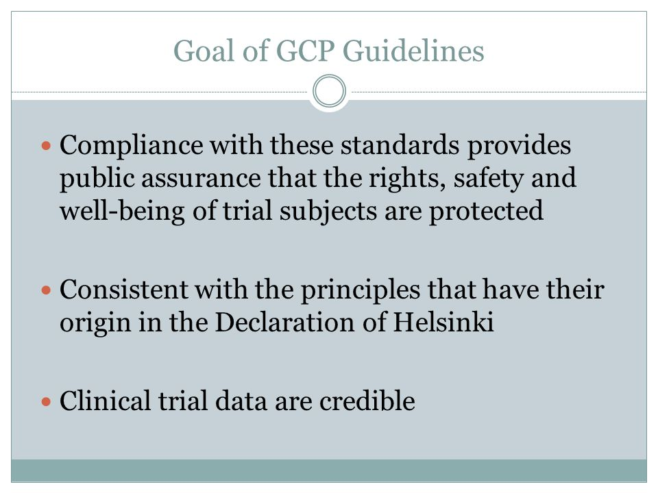 Compliance with these standards provides public assurance that the rights, safety and well-being of trial subjects are protected Consistent with the p
