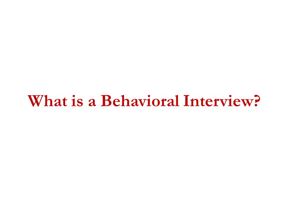 What is a Behavioral Interview