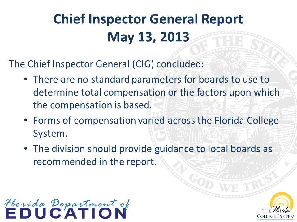 Chief Inspector General Report May 13, 2013 The Chief Inspector General (CIG) concluded: There are no standard parameters for boards to use to determine total compensation or the factors upon which the compensation is based.