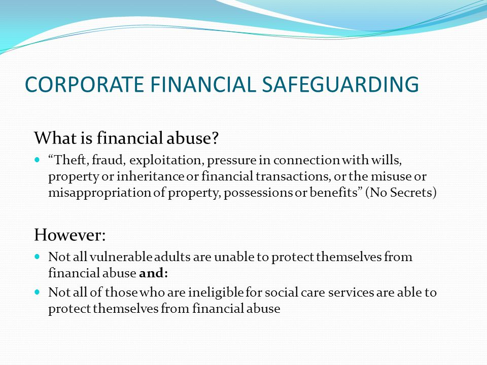 CORPORATE FINANCIAL SAFEGUARDING What is financial abuse.