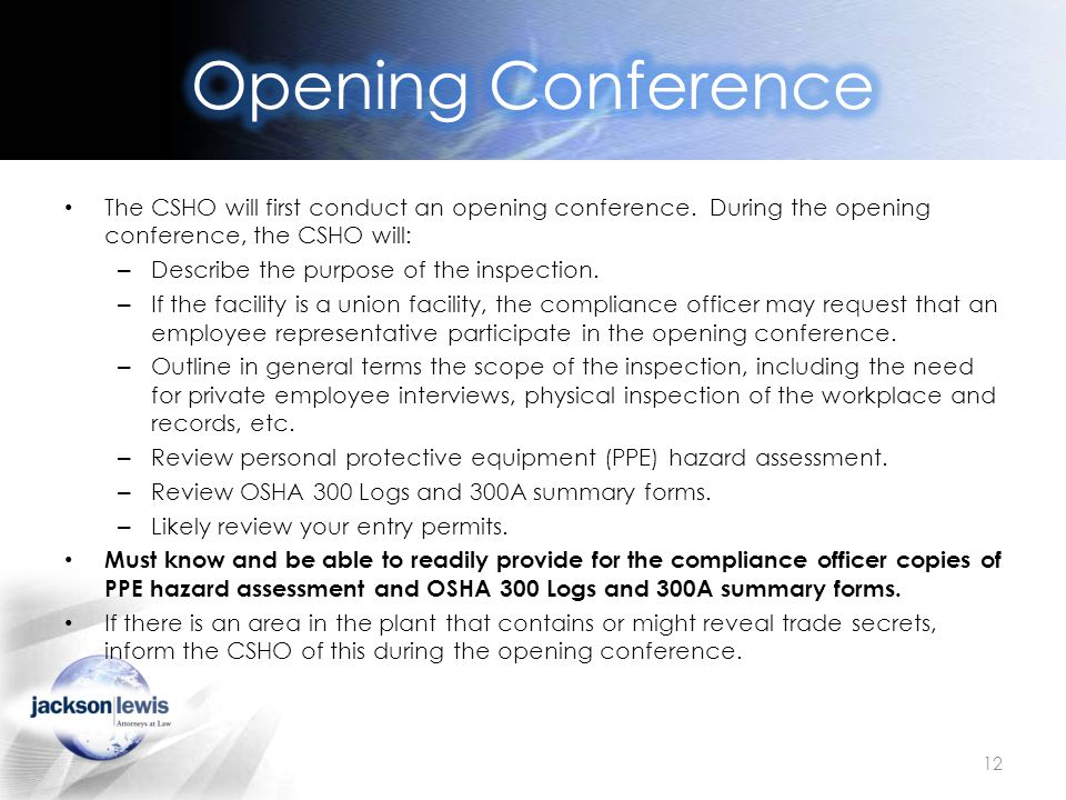 The CSHO will first conduct an opening conference. During the opening conference, the CSHO will: – Describe the purpose of the inspection. – If the fa