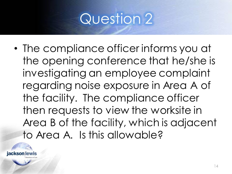 The compliance officer informs you at the opening conference that he/she is investigating an employee complaint regarding noise exposure in Area A of