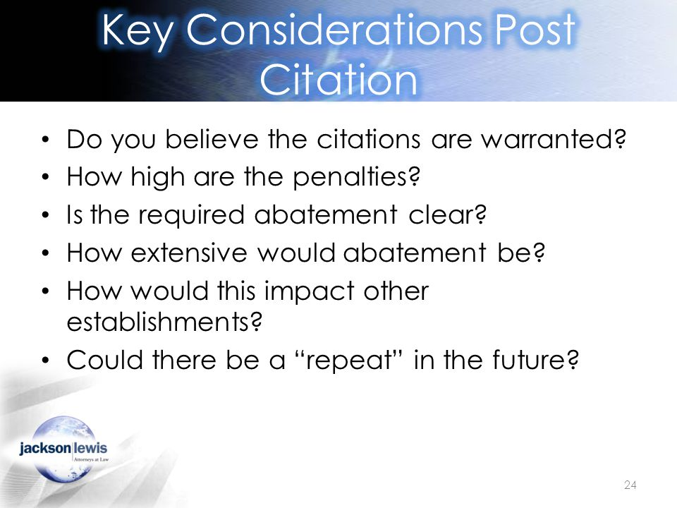 Do you believe the citations are warranted? How high are the penalties? Is the required abatement clear? How extensive would abatement be? How would t