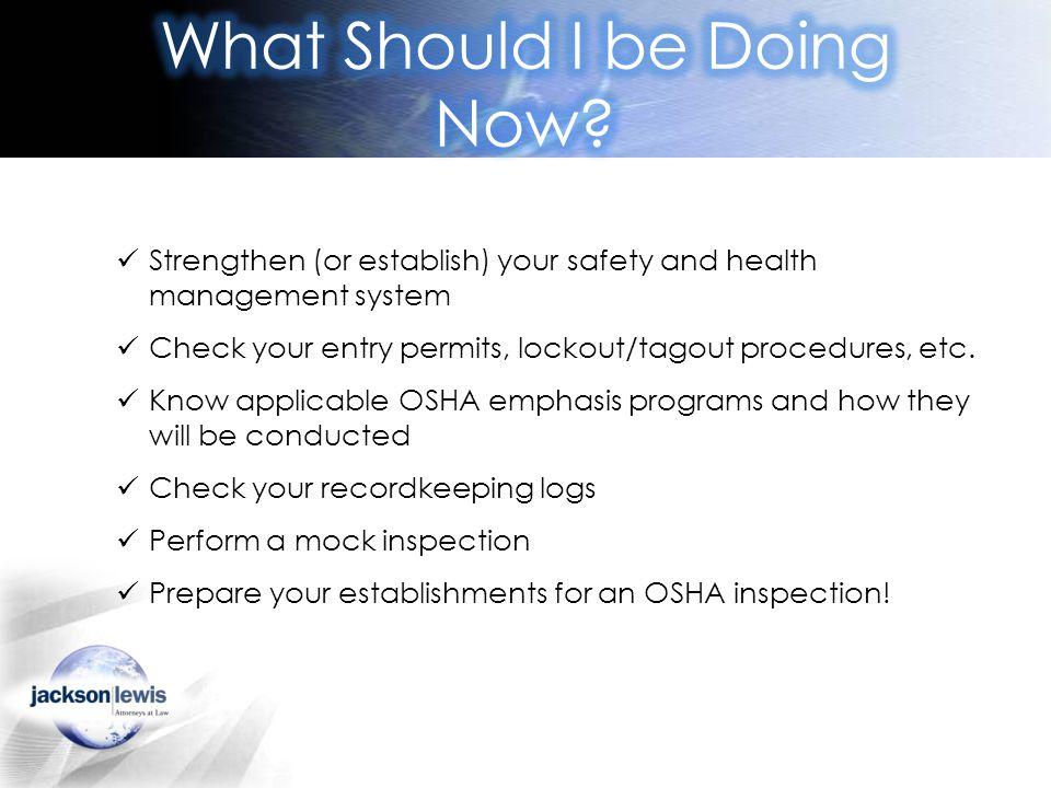 Strengthen (or establish) your safety and health management system Check your entry permits, lockout/tagout procedures, etc.