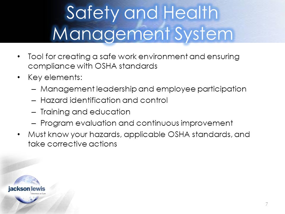 Tool for creating a safe work environment and ensuring compliance with OSHA standards Key elements: – Management leadership and employee participation
