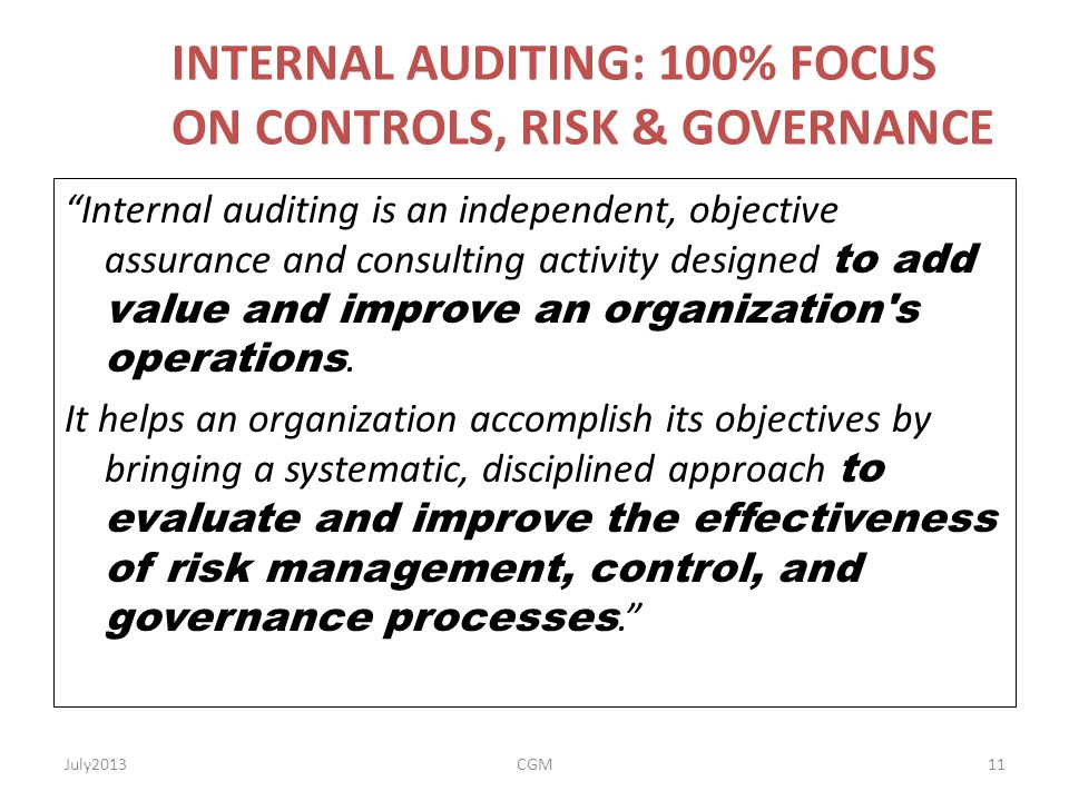 """INTERNAL AUDITING: 100% FOCUS ON CONTROLS, RISK & GOVERNANCE """"Internal auditing is an independent, objective assurance and consulting activity designe"""