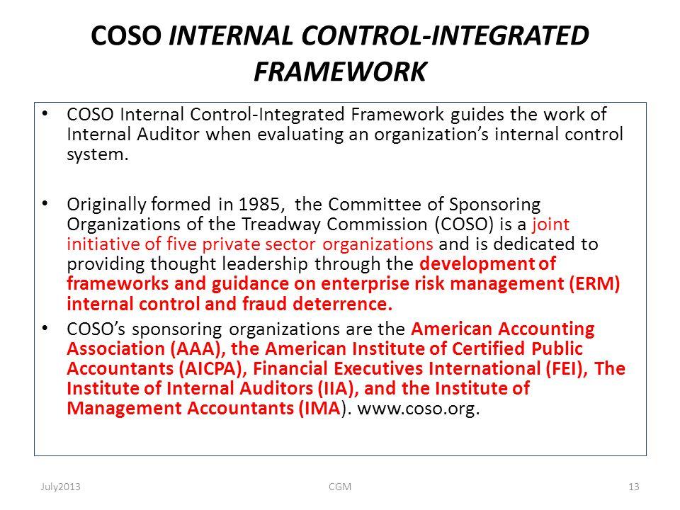 COSO INTERNAL CONTROL-INTEGRATED FRAMEWORK COSO Internal Control-Integrated Framework guides the work of Internal Auditor when evaluating an organizat