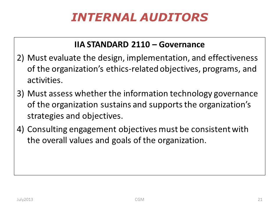 July2013CGM21 INTERNAL AUDITORS IIA STANDARD 2110 – Governance 2)Must evaluate the design, implementation, and effectiveness of the organization's eth