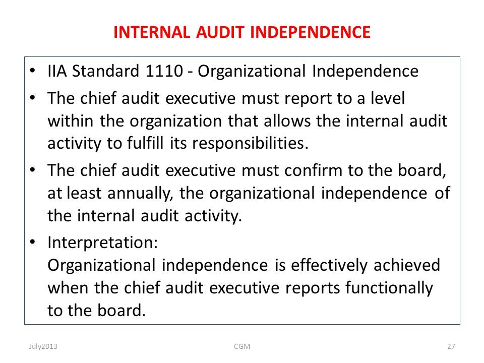 INTERNAL AUDIT INDEPENDENCE IIA Standard 1110 - Organizational Independence The chief audit executive must report to a level within the organization t