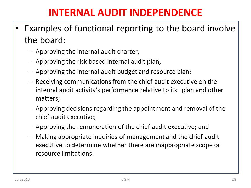 INTERNAL AUDIT INDEPENDENCE Examples of functional reporting to the board involve the board: – Approving the internal audit charter; – Approving the r