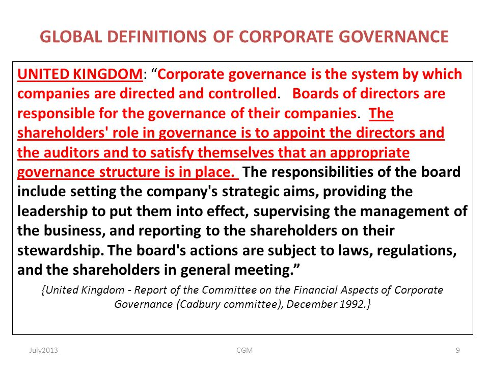 """GLOBAL DEFINITIONS OF CORPORATE GOVERNANCE UNITED KINGDOM: """"Corporate governance is the system by which companies are directed and controlled. Boards"""
