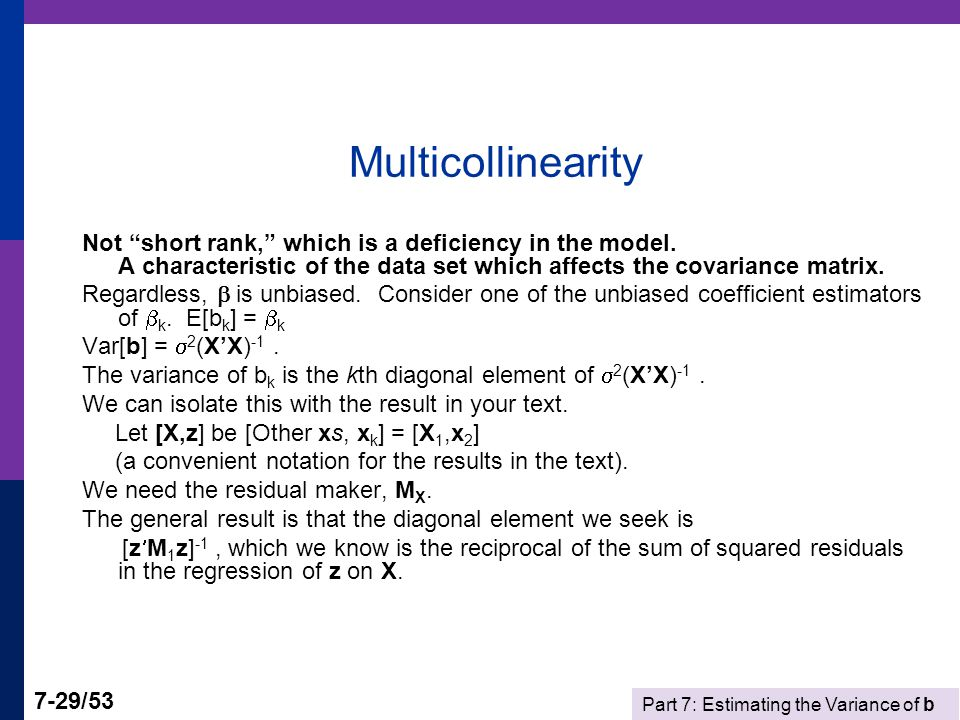 Part 7: Estimating the Variance of b 7-29/53 Multicollinearity Not short rank, which is a deficiency in the model.