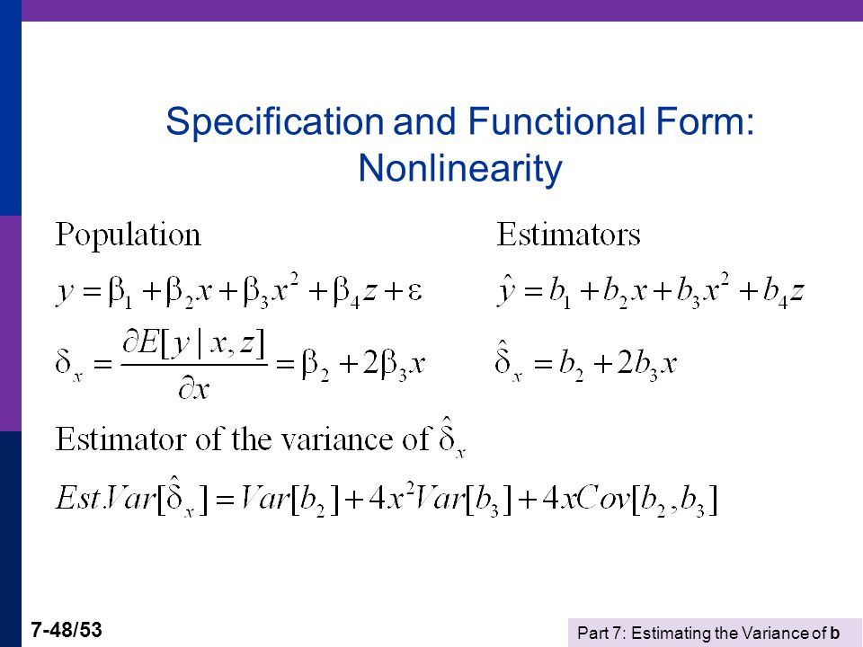 Part 7: Estimating the Variance of b 7-48/53 Specification and Functional Form: Nonlinearity