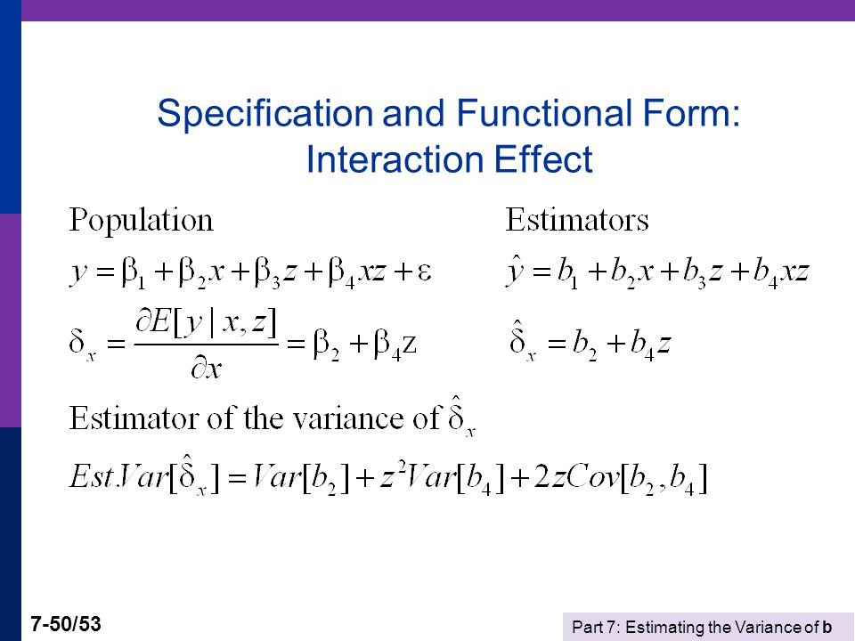 Part 7: Estimating the Variance of b 7-50/53 Specification and Functional Form: Interaction Effect
