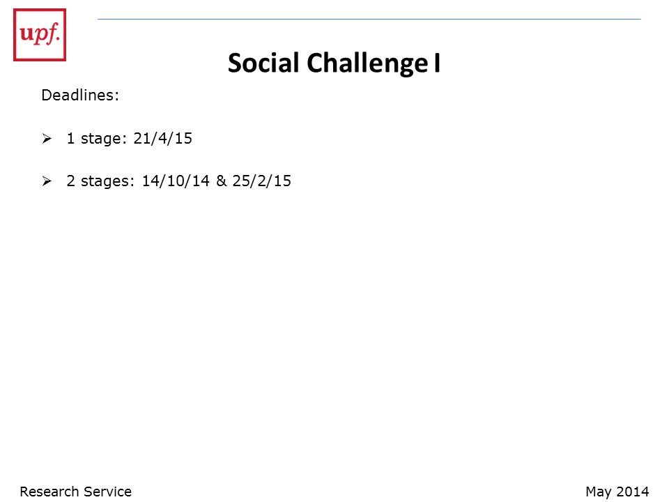 Social Challenge I Deadlines:  1 stage: 21/4/15  2 stages: 14/10/14 & 25/2/15 Research ServiceMay 2014
