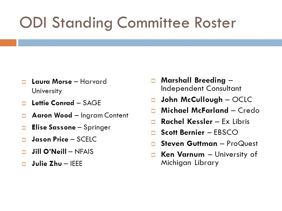 ODI Standing Committee Roster  Laura Morse – Harvard University  Lettie Conrad – SAGE  Aaron Wood – Ingram Content  Elise Sassone – Springer  Jas