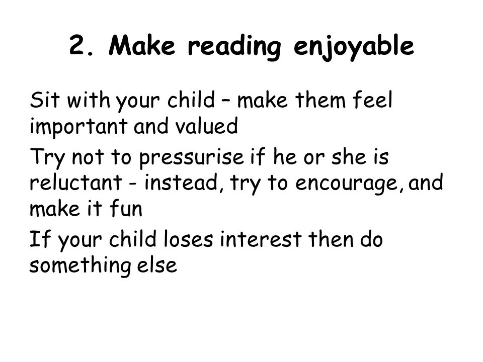 10.Variety is important Remember children need to experience a variety of reading materials e.g.