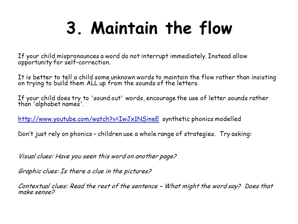 3. Maintain the flow If your child mispronounces a word do not interrupt immediately.