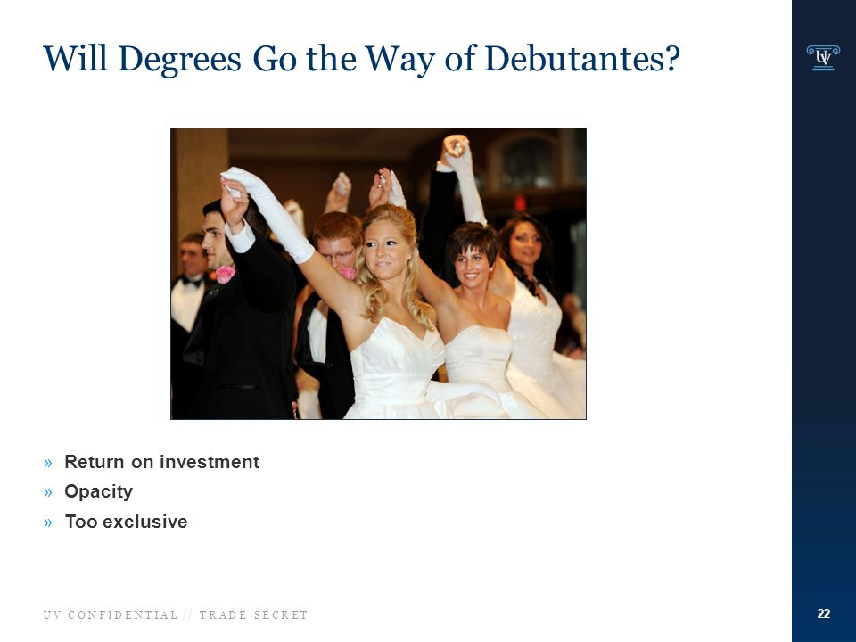 U V C O N F I D E N T I A L // T R A D E S E C R E T Will Degrees Go the Way of Debutantes.
