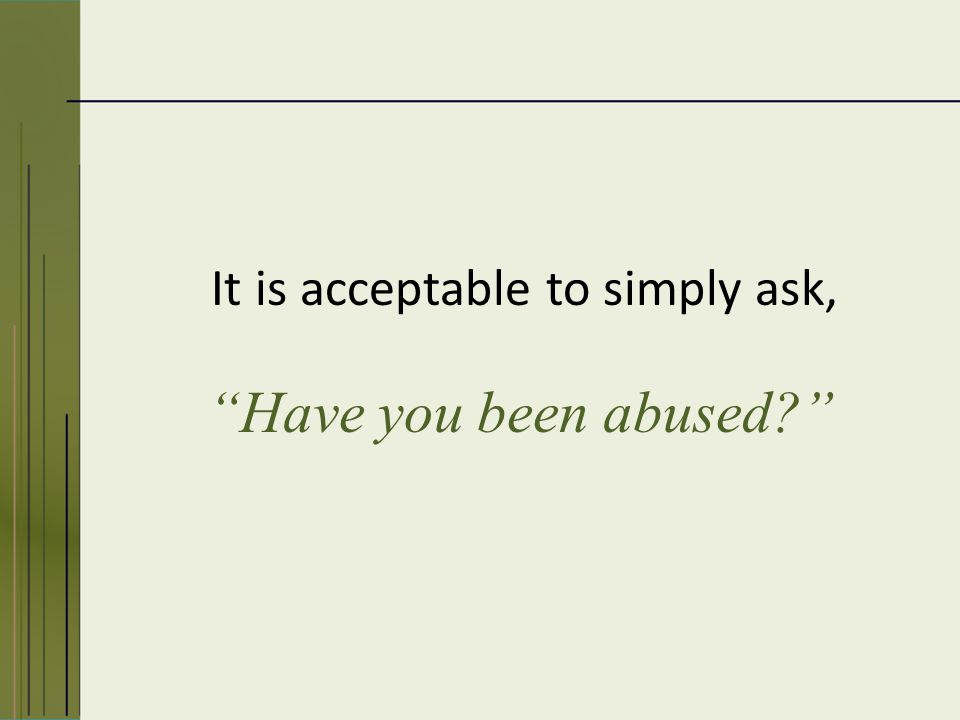 It is acceptable to simply ask, Have you been abused Acceptable Question