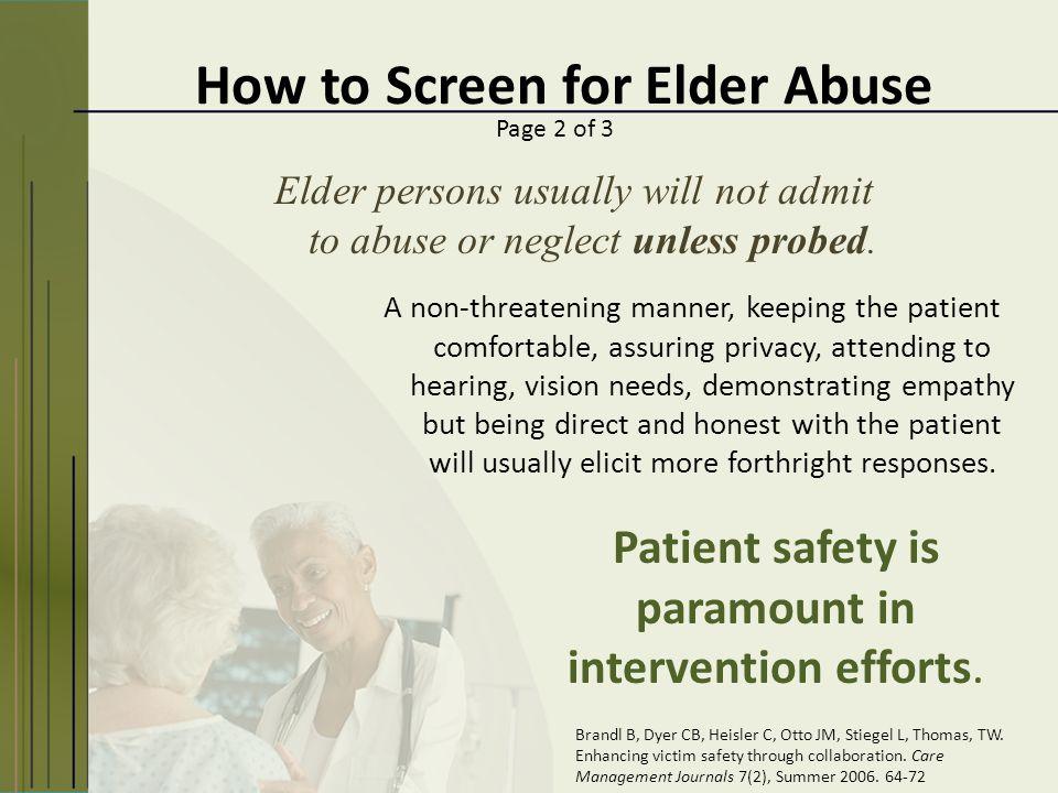 How to Screen for Elder Abuse Brandl B, Dyer CB, Heisler C, Otto JM, Stiegel L, Thomas, TW. Enhancing victim safety through collaboration. Care Manage