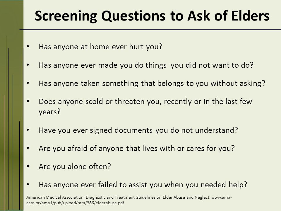 Screening Questions to Ask of Elders Has anyone at home ever hurt you.