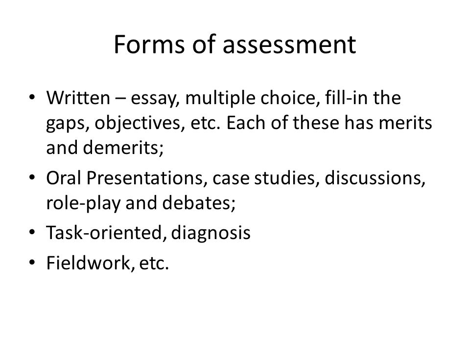 Forms of assessment Written – essay, multiple choice, fill-in the gaps, objectives, etc.