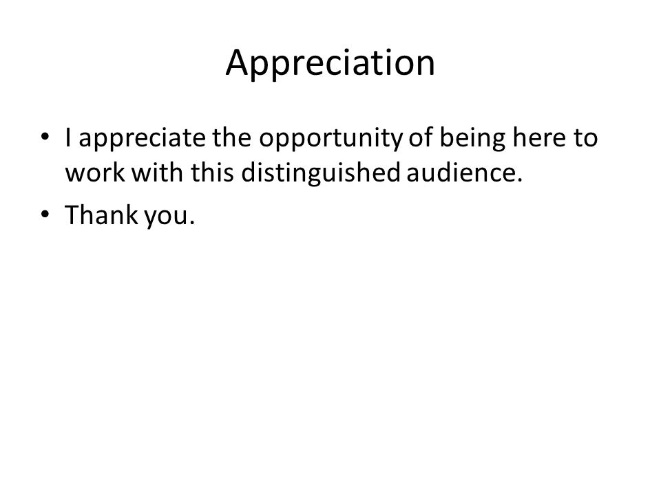 Appreciation I appreciate the opportunity of being here to work with this distinguished audience.
