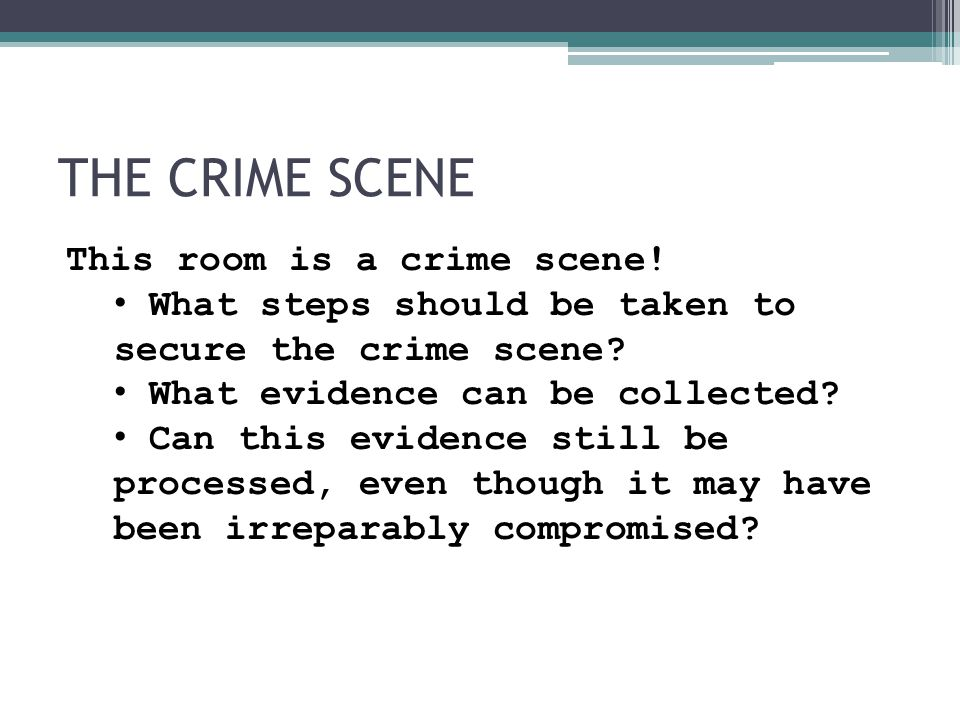 THE CRIME SCENE Because evidence can be used in court to convict persons of crimes, it must be handled in a scrupulously careful manner to avoid later allegations of tampering or misconduct which can compromise the case of the prosecution toward acquittal or to overturning a guilty verdict upon appeal.