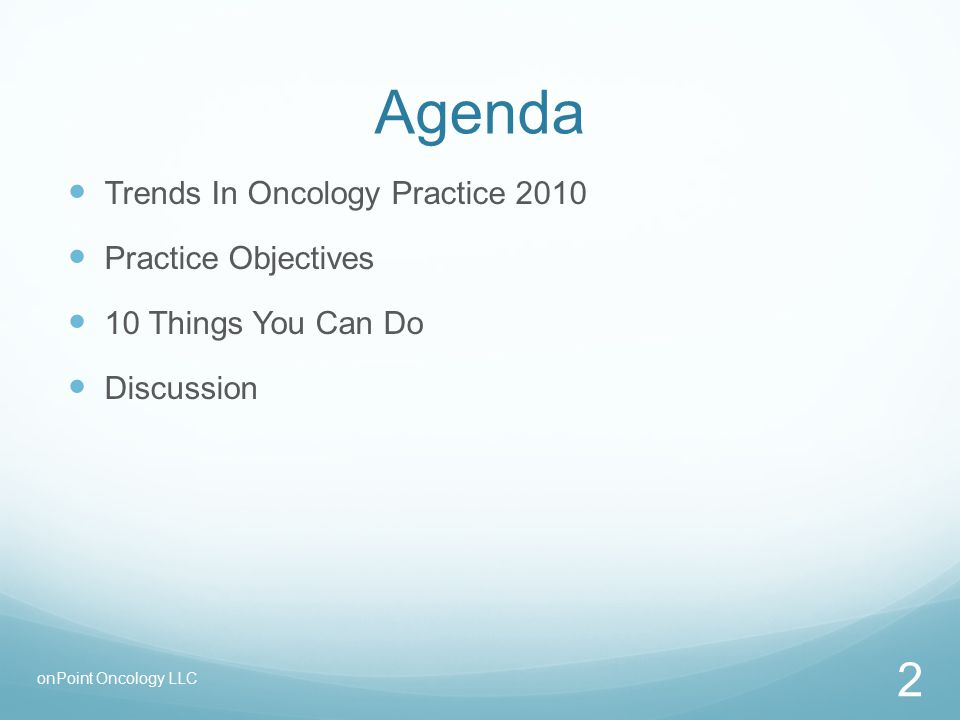 Agenda Trends In Oncology Practice 2010 Practice Objectives 10 Things You Can Do Discussion 2 onPoint Oncology LLC