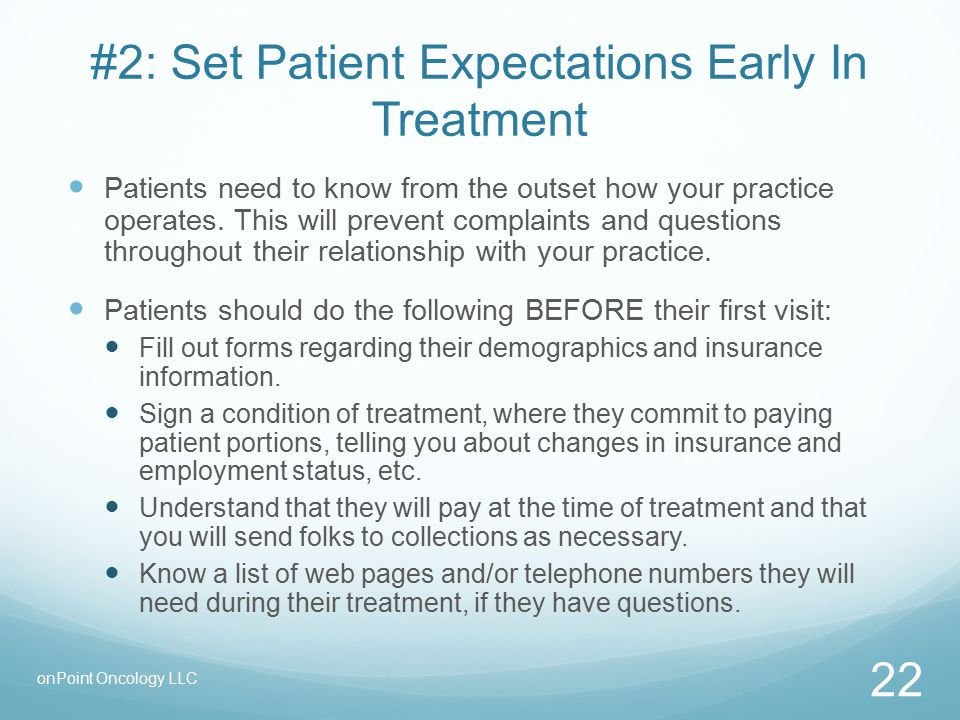 #2: Set Patient Expectations Early In Treatment Patients need to know from the outset how your practice operates.