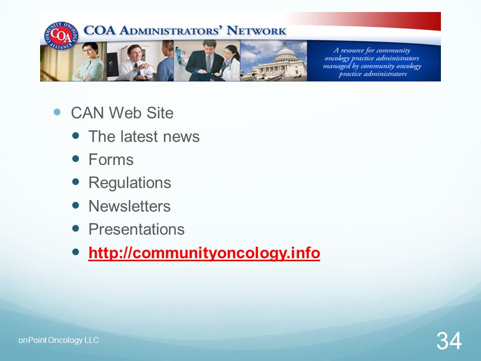 CAN Web Site The latest news Forms Regulations Newsletters Presentations http://communityoncology.info 34 onPoint Oncology LLC