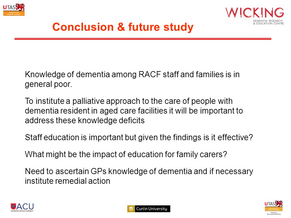 Conclusion & future study Knowledge of dementia among RACF staff and families is in general poor.