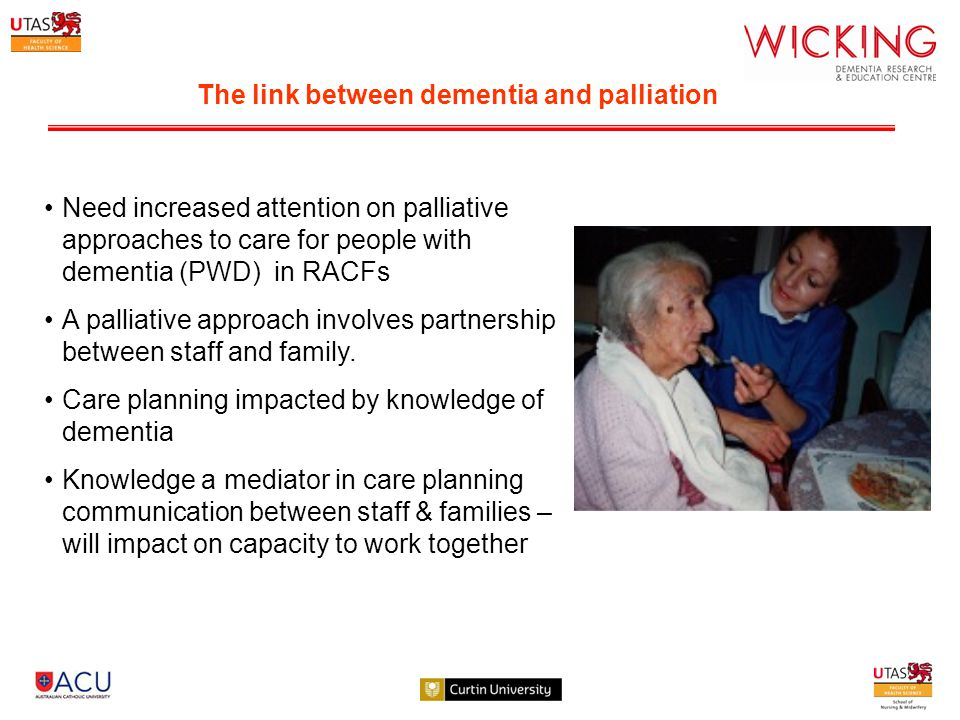 Need increased attention on palliative approaches to care for people with dementia (PWD) in RACFs A palliative approach involves partnership between staff and family.