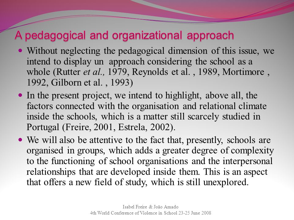 Without neglecting the pedagogical dimension of this issue, we intend to display un approach considering the school as a whole (Rutter et al., 1979, R