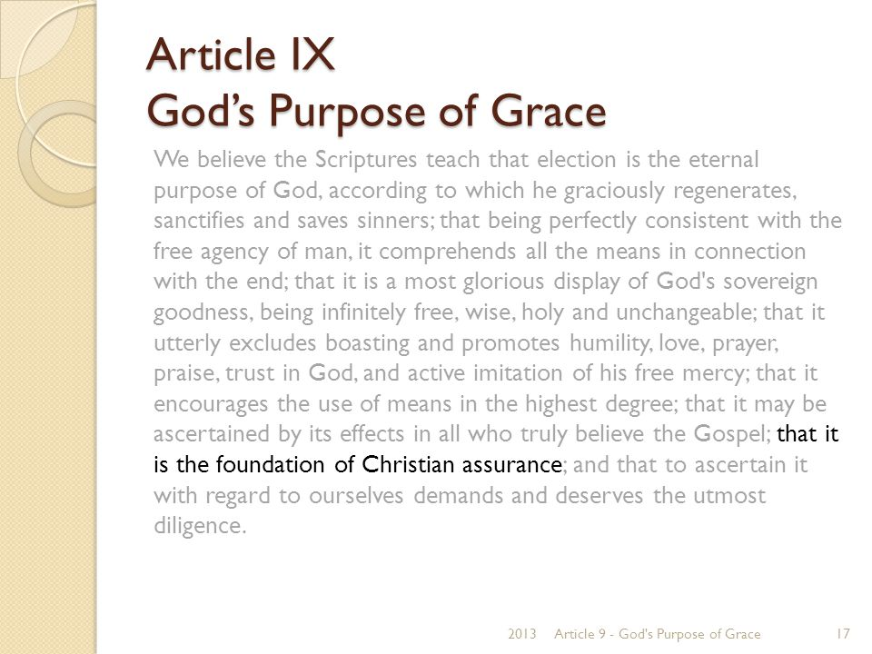 Article IX God's Purpose of Grace We believe the Scriptures teach that election is the eternal purpose of God, according to which he graciously regene