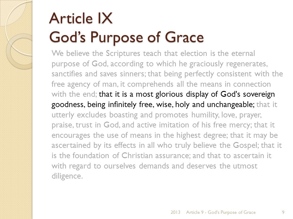 Article IX God's Purpose of Grace Exodus 33:18-19 18 And he said, Please, show me Your glory. 19 Then He said, I will make all My goodness pass before you, and I will proclaim the name of the LORD before you.