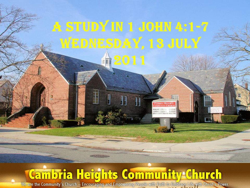 A Study in 1 John 4:1-7 Wednesday, 13 July 2011