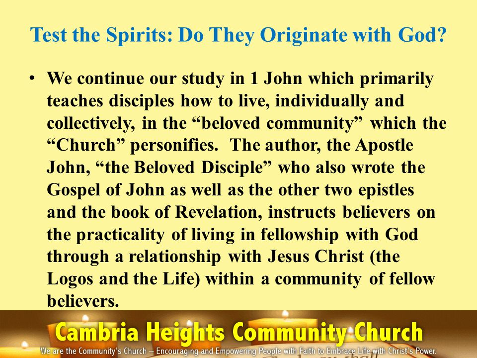 Test the Spirits: Do They Originate with God? We continue our study in 1 John which primarily teaches disciples how to live, individually and collecti
