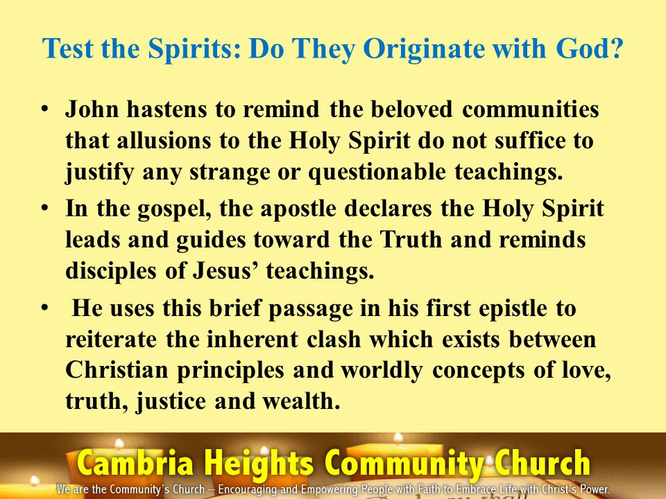 Test the Spirits: Do They Originate with God? John hastens to remind the beloved communities that allusions to the Holy Spirit do not suffice to justi