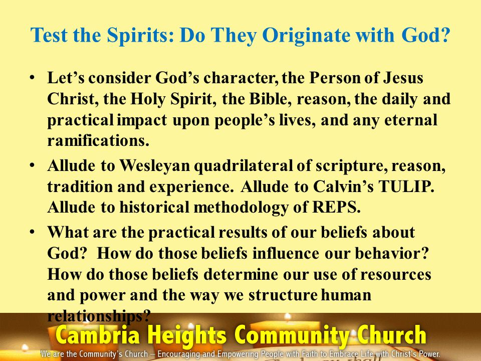 Test the Spirits: Do They Originate with God? Let's consider God's character, the Person of Jesus Christ, the Holy Spirit, the Bible, reason, the dail