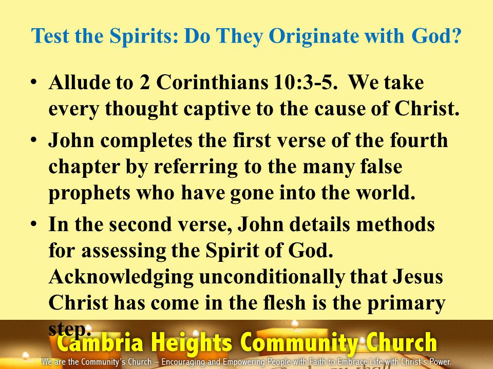 Test the Spirits: Do They Originate with God. Allude to 2 Corinthians 10:3-5.