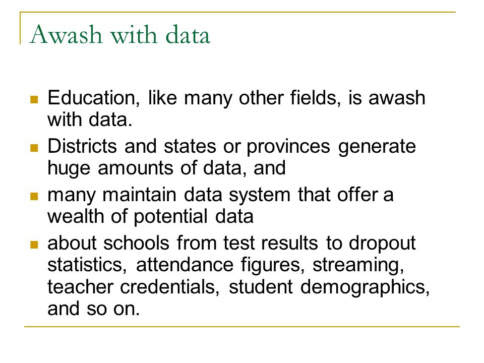 Awash with data Education, like many other fields, is awash with data.